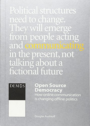 Open Source Democracy: How Online Communication is Changing Offline Politics: Douglas Rushkoff