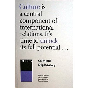 9781841801773: Cultural Diplomacy: Culture is a Central Component of International Relations. It's Time to Unlock Its Full Potential...