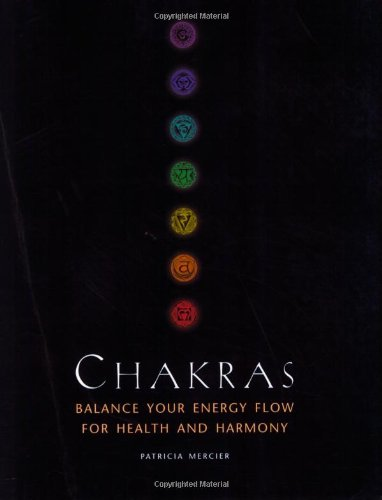 Chakras: Balance Your Energy Flow for Health and Harmony (1841810290) by Mercier, Patricia