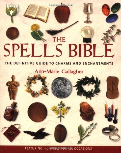 The Spells Bible: The Definitive Guide to: Gallagher, Ann-Marie