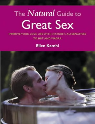 9781841812045: The Natural Guide to Great Sex: Improve Your Love Life with Nature's Alternatives to HRT and Viagra