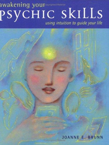 Awakening Your Psychic Skills: Using Your Intuition: E. Brunn, Joanne