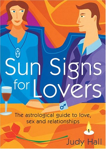 Sun Signs for Lovers: The Astrological Guide to Love, Sex and Relationships (1841812463) by Judy Hall