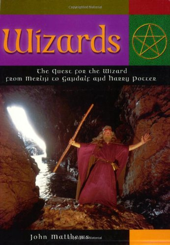 Wizards: The Quest for the Wizard from Merlin to Gandalf and Harry Potter (Mind, Body, Spirit) (1841812641) by John Matthews