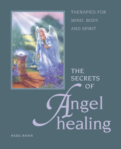 The Secrets of Angel Healing: Therapies for: Raven, Hazel