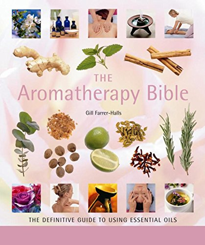 9781841812717: The Aromatherapy Bible: The Definitive Guide to Using Essential Oils