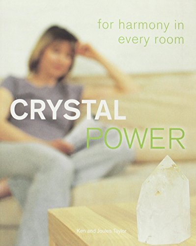 Crystal Power: For Harmony in Every Room: Taylor, Ken