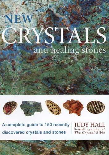 9781841813004: New Crystals and Healing Stones: A Complete Guide to 150 Recently Discovered Crystals and Stones