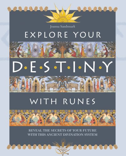 Explore Your Destiny with Runes : Reveal the Secrets of Your Future with This Ancient Divination ...
