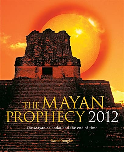 9781841813370: The Mayan Prophecy 2012: The Mayan Calendar and the end of time