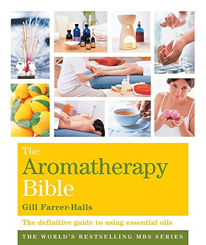 Godsfield Aromatherapy Bible: The Definitive Guide to Using Essential Oils: Gill Farrer-Halls