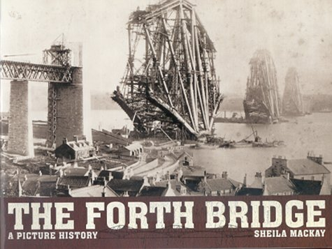 The Forth Bridge: A Picture History: Mackay, Sheila