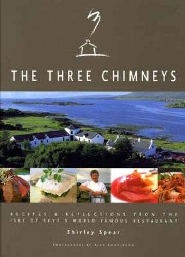 9781841831015: The Three Chimneys: Recipes & Reflections from the Isle of Skyes World Famous Restaurant