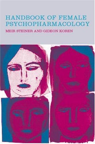Handbook of Female Psychopharmacology: Steiner, Meir M.D.;Koren, Gideon