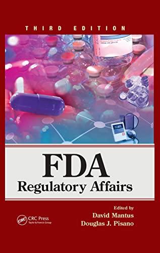 FDA Regulatory Affairs: Third Edition: David Mantus and Douglas J. Pisano