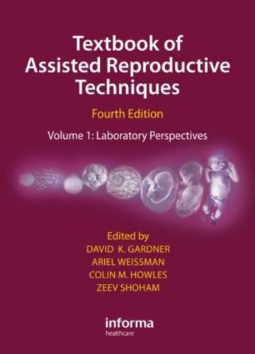 Textbook of Assisted Reproductive Techniques Fourth Edition: Volume 1: Laboratory Perspectives: ...