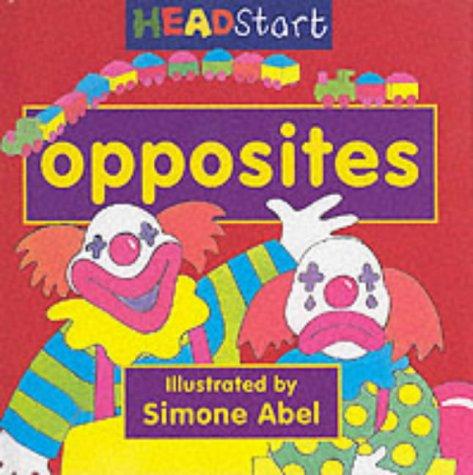 Opposites (Headstart) (9781841860756) by Simone Abel; illustrated Simone Abel; Rhona Whiteford
