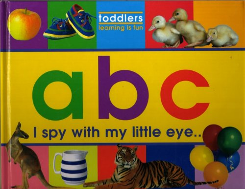 ABC: I Spy with My Little Eye (Toddlers, Learning is Fun)