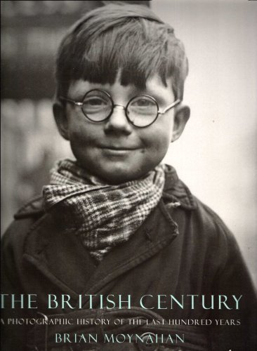 The British Century: A Photographic History of the Last 100 Years