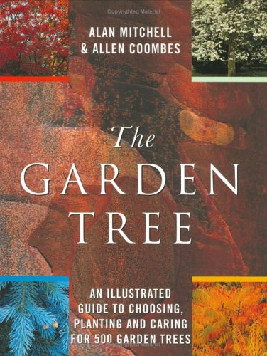 9781841880075: The Garden Tree: An Illustrated Guide to Choosing, Planting and Caring for 500 Garden Trees