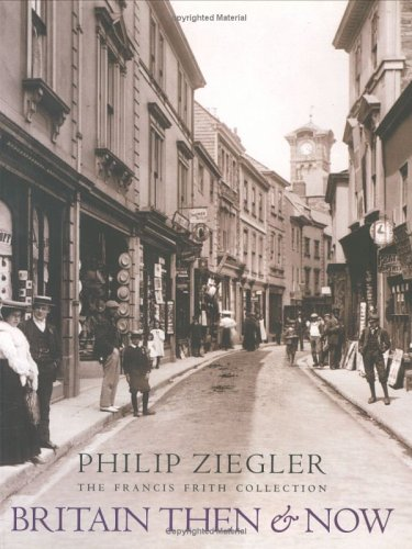 Britain Then & Now: Ziegler, Philip ;