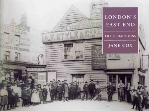 London's East End: Life and Traditions: Cox, Jane