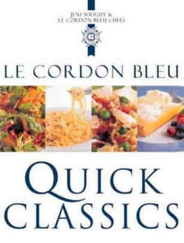 9781841881034: Le Cordon Bleu Quick Classics: Sophisticated Food in No Time at All (Le Cordon Bleu Classics)