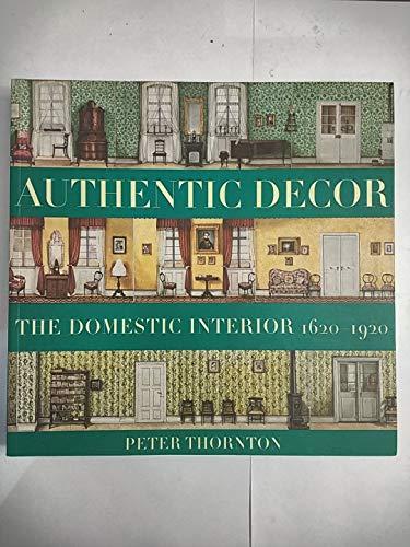 9781841881096: Authentic Decor: The Domestic Interior 1620 - 1920
