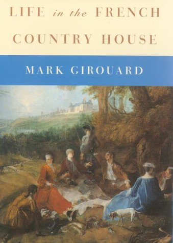 Life in the French Country House: Mark Girouard