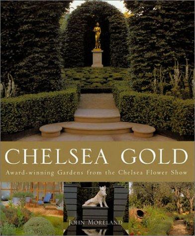 9781841881263: Chelsea Gold: Award Winning Gardens From The Chelsea Flower Show