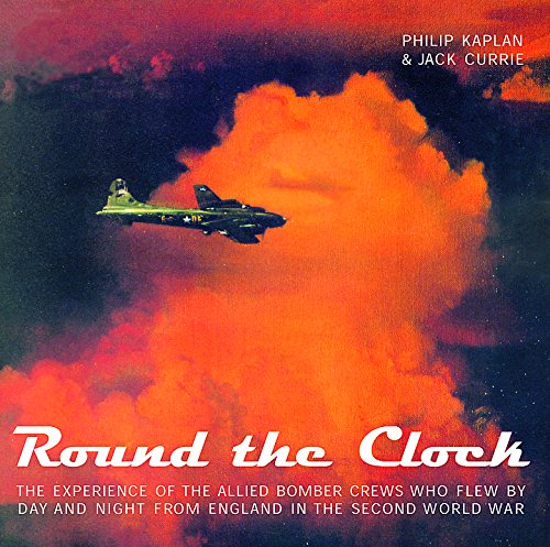 9781841881287: Round the Clock: The Experience of the Allied Bomber Crews Who Flew By Day and Night from England in the Second World War