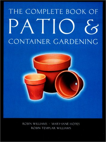 The Complete Book of Patio & Container Gardening (Complete Books): Williams, Robin; Hopes, ...