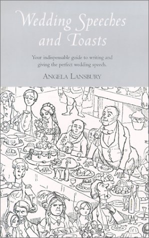Wedding Speeches and Toasts: Your indispensable guide to writing and giving the perfect wedding speech (1841881651) by Lansbury, Angela