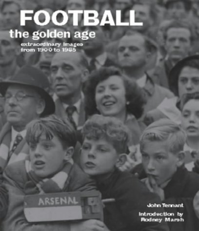9781841882031: Football the Golden Age: A Collection of Over 250 Extraordinary Images from 1900 to 1980