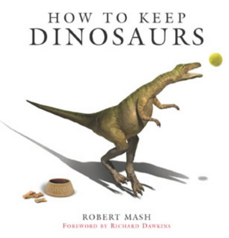 9781841882451: How To Keep Dinosaurs