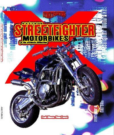 Extreme Streetfighter Motorbikes: The Ultimate Collection: Allmann, Frank, Everett, Simon