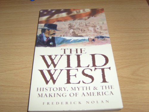 9781841931838: The Wild West. History Myth And The Making Of America