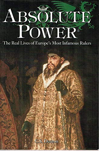 9781841935348: Absolute Power: The Real Lives of Europe's Most Infamous Rulers