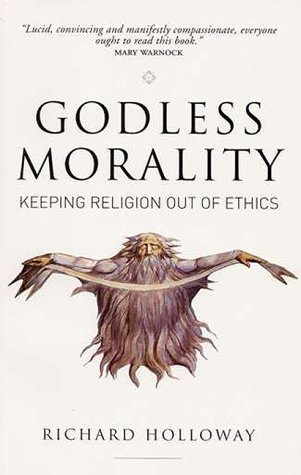 9781841950075: Godless Morality: Keeping Religion Out of Ethics