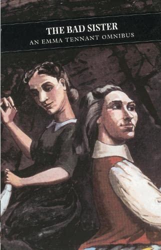 9781841950532: Bad Sister: An Emma Tennant Omnibus (Canongate Classics)
