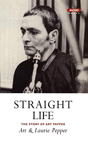 9781841950648: Straight Life: The Story Of Art Pepper: The Story of Art Pepper