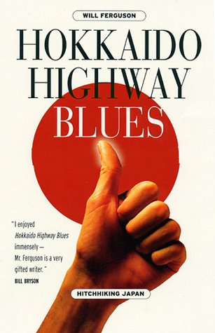 Hokkaido Highway Blues: Hitchhiking Japan (1841951544) by Will Ferguson