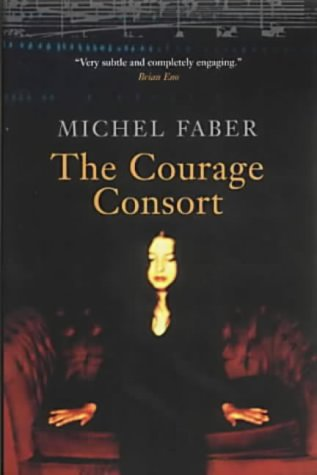 The Courage Consort-SIGNED, DATED & LOCATED FIRST PRINTING: Faber, Michel