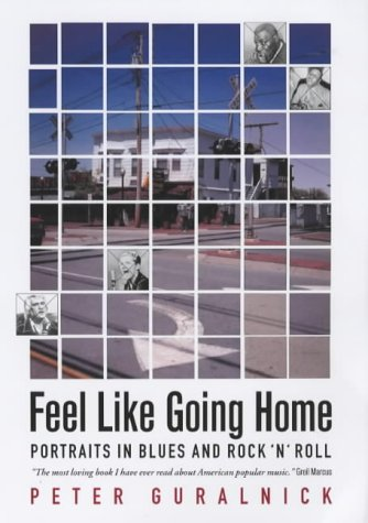 Feel Like Going Home: Portraits in Blues: Guralnick, Peter
