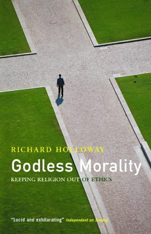 9781841955780: Godless Morality: Keeping Religion Out of Ethics