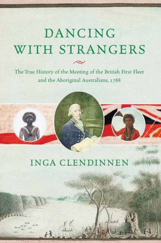 9781841956169: Dancing With Strangers: The True History of the Meeting of the British First Fleet and the Aboriginal Australians, 1788