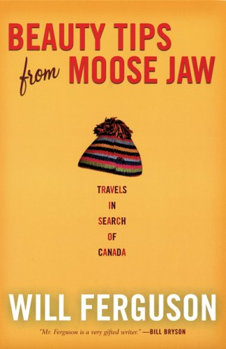 9781841956527: Beauty Tips from Moose Jaw: Travels in Search of Canada