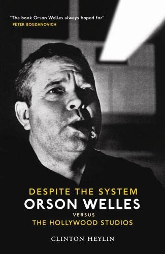 Despite The System: Orson Welles vs. the Hollywood Studios: Orson Welles Vs the Hollywood Studios (1841956856) by Clinton Heylin