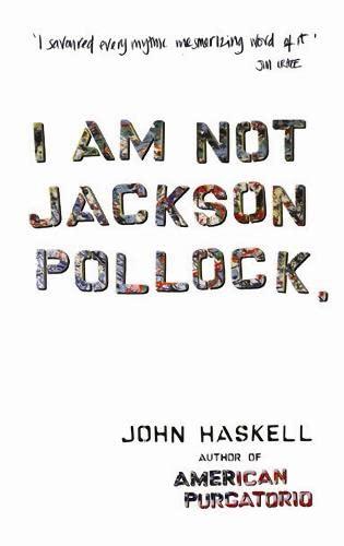 I Am Not Jackson Pollock: Stories.: John Haskell