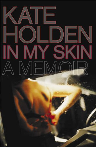 IN MY SKIN A MEMOIR: HOLDEN, KATE